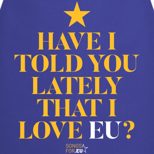 Have I told you lately I love EU | SongsFor.EU