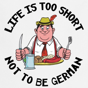 Life Is Too Short Not To Be German - Cooking Apron