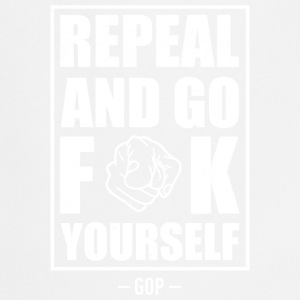 Repeal and go f yourself - Cooking Apron