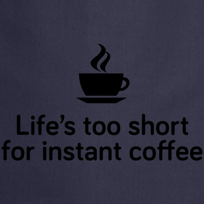 Life's too short for instant coffee - large
