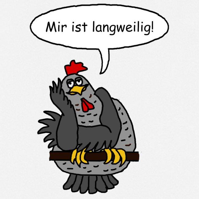 Huhn: Mir ist langweilig!