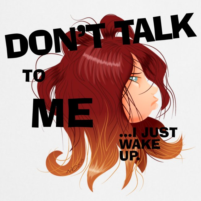 Don't talk to me...