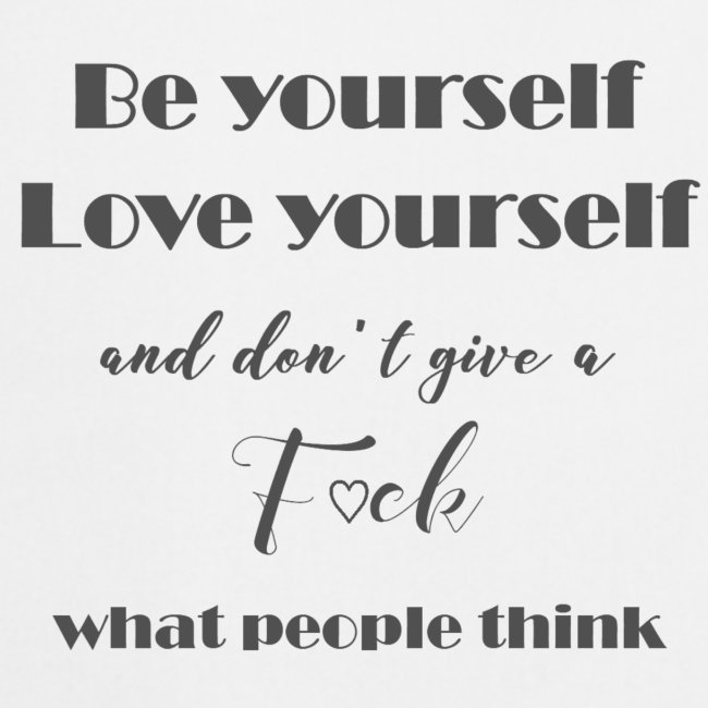 Be yourself Love yourself grey