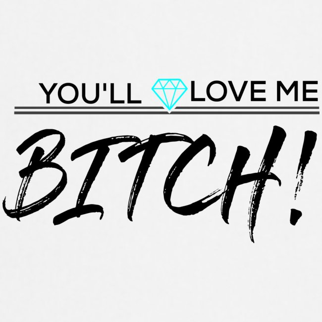 You´ll Love Me Bitch