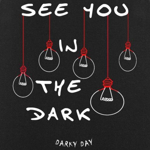 Wir sehen uns in der Dunkelheit.