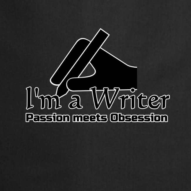 I'm a Writer - Passion meets Obsession