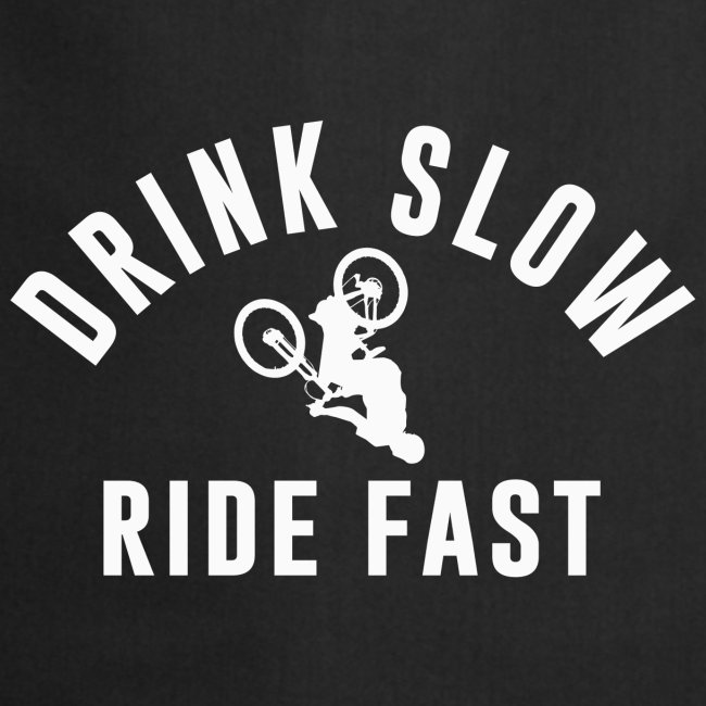 Drink Slow Ride Fast