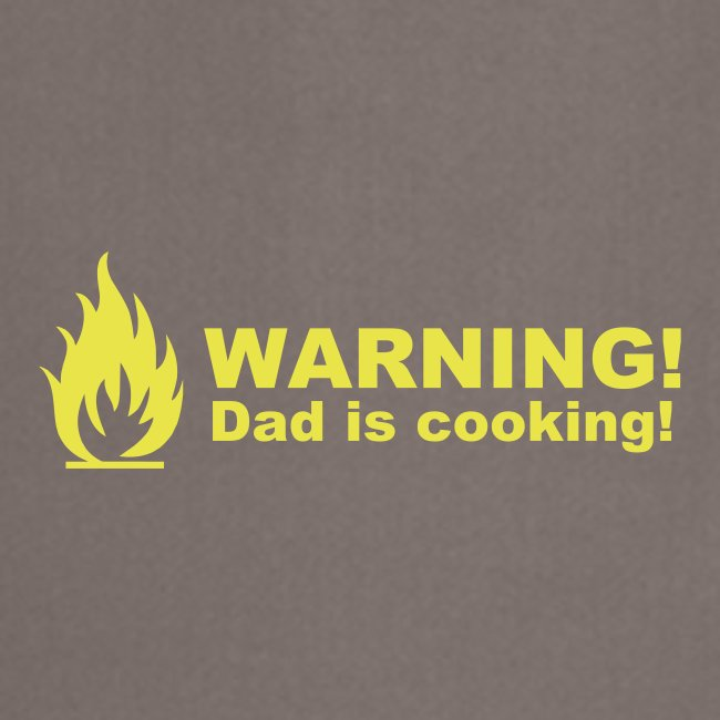 Warning! Dad is cooking!