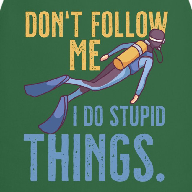 Don't follow me I do stupid things