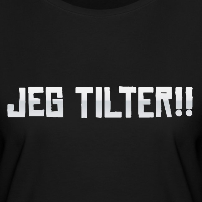 Jeg TILTER!