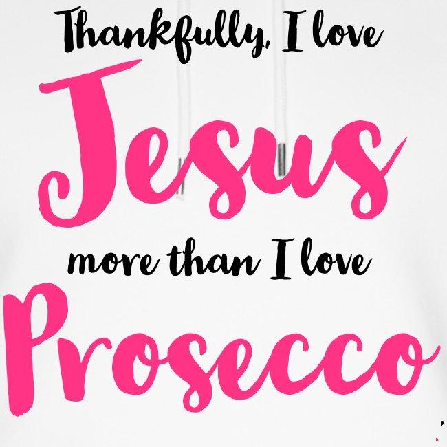 THANKFULLY I LOVE JESUS MORE THAN I LOVE PROSECCO