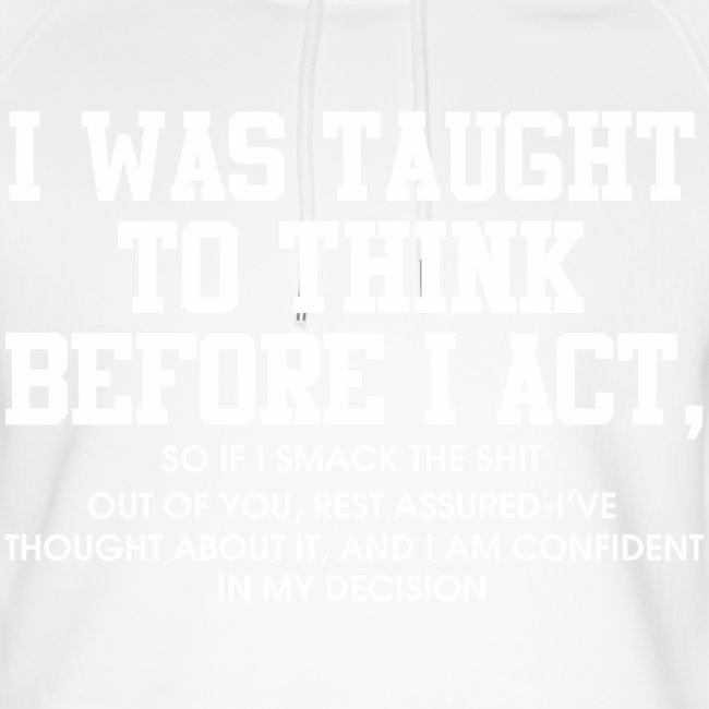 I was taught to think before I act