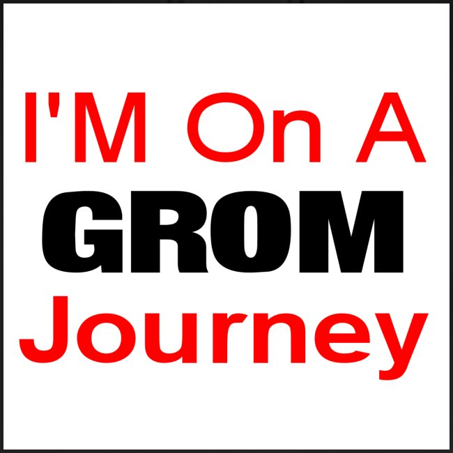 i am on a grom journey