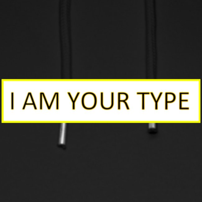 I AM YOUR TYPE
