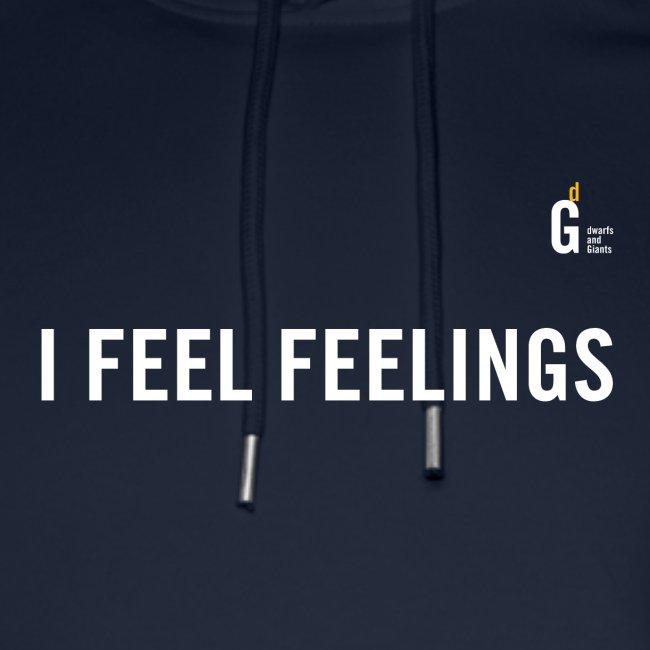 I feel feelings I