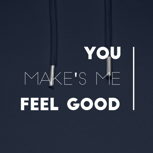 You make's me feel good