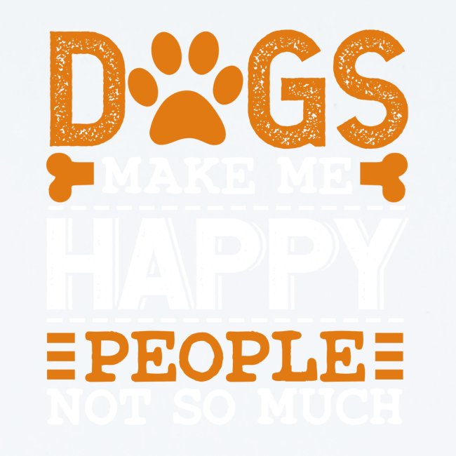 Dogs make me happy - People not so much