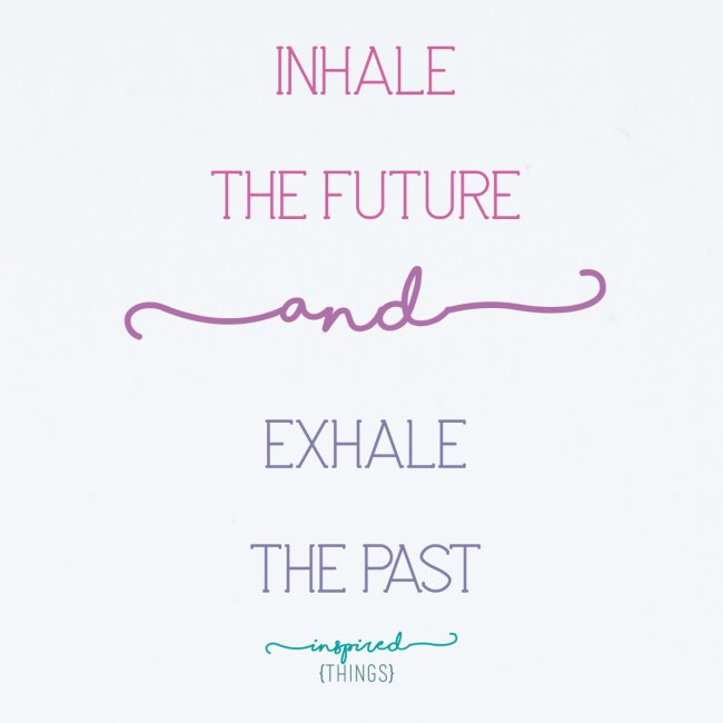 Inhale the Future and Exhale the Past
