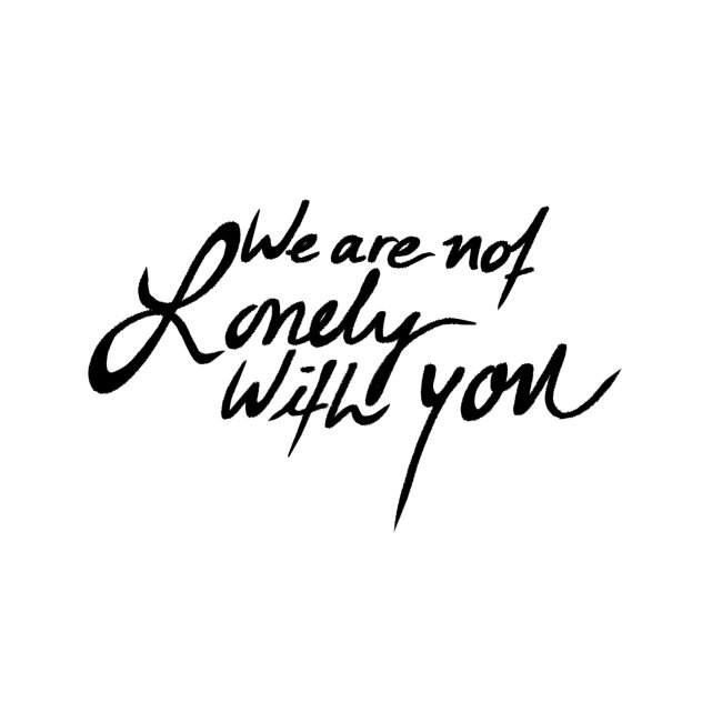 We Are Not Lonely With You - Black