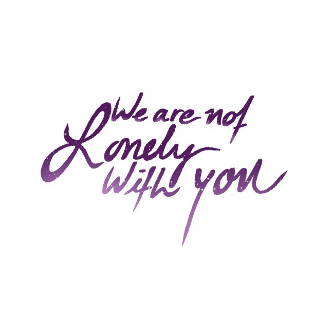 We Are Not Lonely With You - Galaxy