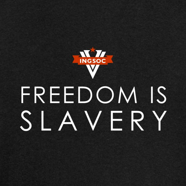 INGSOC - FREEDOM IS SLAVERY