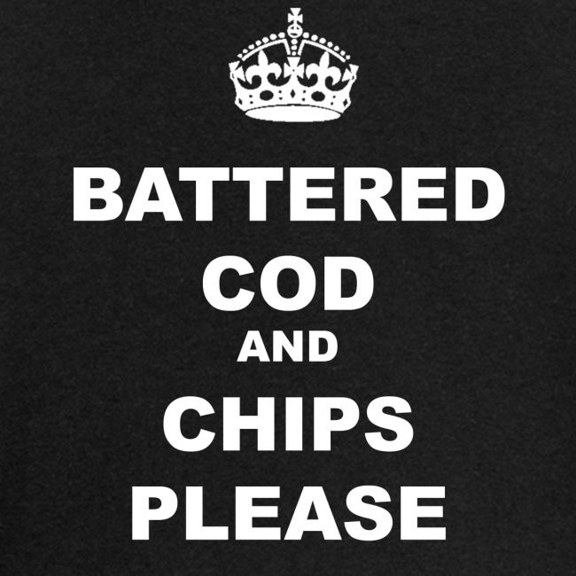 BATTERED COD AND CHIPS PLEASE
