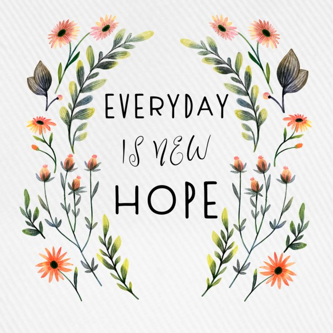 EVERY DAY NEW HOPE