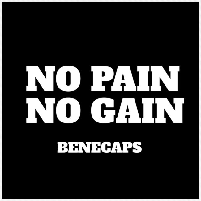 No pain no gain benecaps