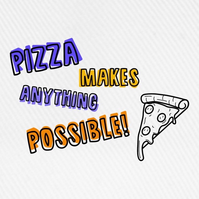 Pizza makes anything possible! - Colorful Design