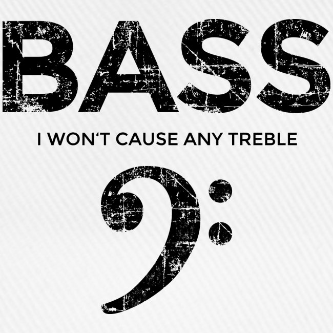 BASS I wont cause any treble (Vintage/Schwarz)