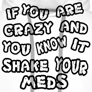 If you are crazy and you know it shake your meds - Men's Premium Hoodie