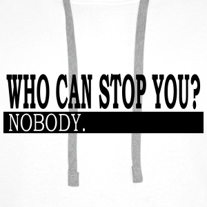Who Can Stop You? - Männer Premium Hoodie