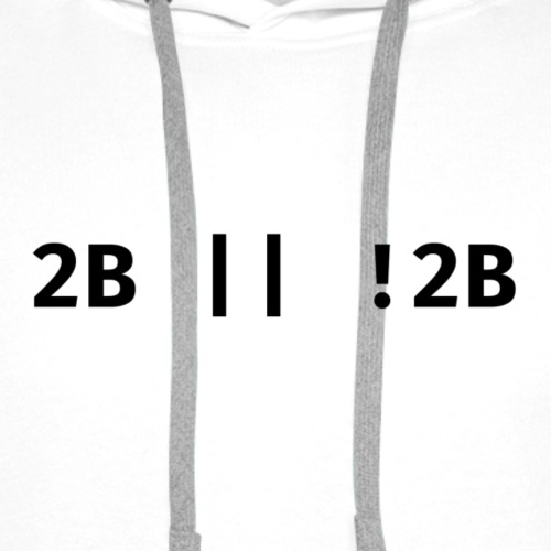 2B or not 2B script expression with black text - Mannen Premium hoodie