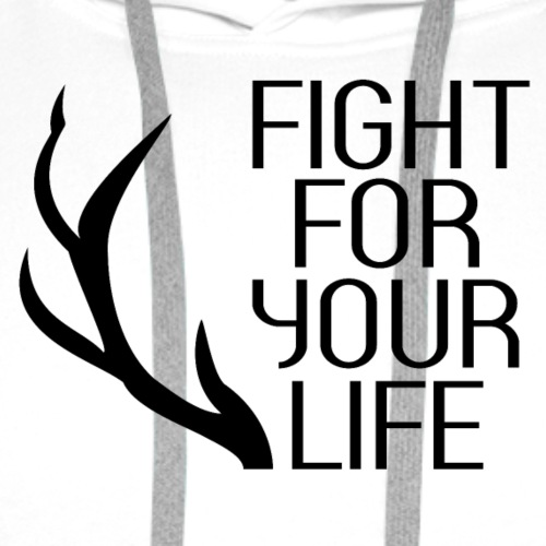 FIGHT FOR YOUR LIFE - Männer Premium Hoodie