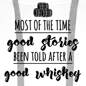Whiskey - Most of the time good stories... - Männer Premium Hoodie