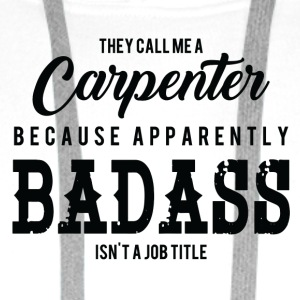 Zimmermann: They Cal Me A Carpenter, because - Männer Premium Hoodie