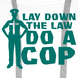Police: Lay Down The Law Do A Cop - Men's Premium Hoodie