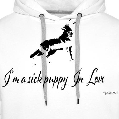 I m a Sick puppy In Love - Sweat-shirt à capuche Premium pour hommes