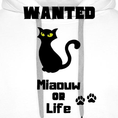 Wanted miaouw or life - Sweat-shirt à capuche Premium pour hommes