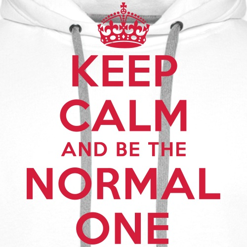 keep calm and be the normal one - Männer Premium Hoodie