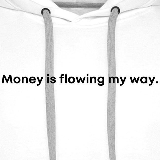 Money is flowing my way. Geld fließt mir zu.