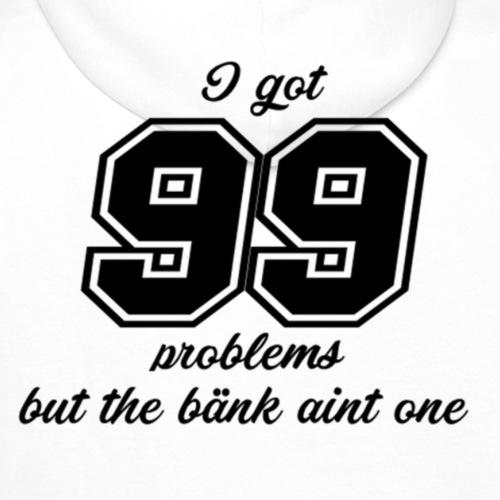 99 problems - Premiumluvtröja herr