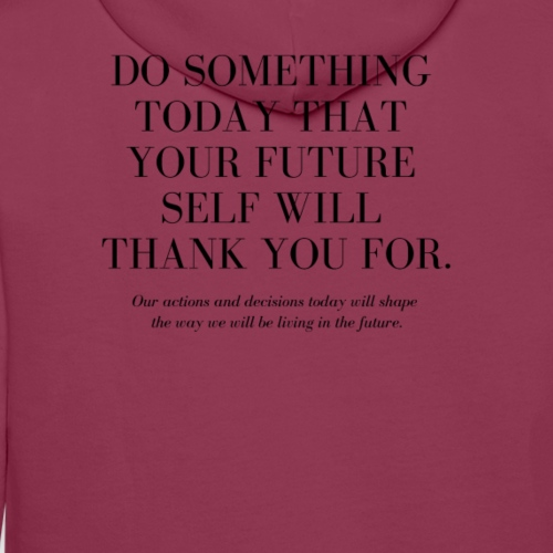 DO SOMETHING TODAY THAT YOUR FUTURE SELF WILL THAN - Männer Premium Hoodie