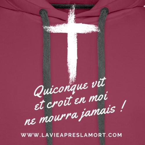 Quiconque vit et croit en moi ne mourra jamais ! - Sweat-shirt à capuche Premium pour hommes