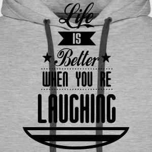 Life is better laughing - Männer Premium Hoodie