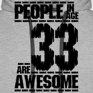PEOPLE IN AGE 33 ARE AWESOME - Men's Premium Hoodie