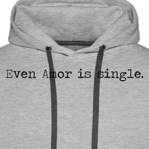 ''Even Amor is single.''- jole wears. - Männer Premium Hoodie