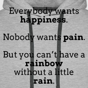 Everybody wants happiness, nobody wants pain - Men's Premium Hoodie