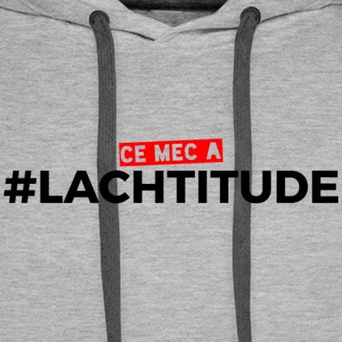 Ce mec a #LACHTITUDE - Sweat-shirt à capuche Premium pour hommes