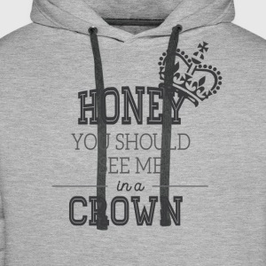 Honey, you should see me in a crown - Men's Premium Hoodie